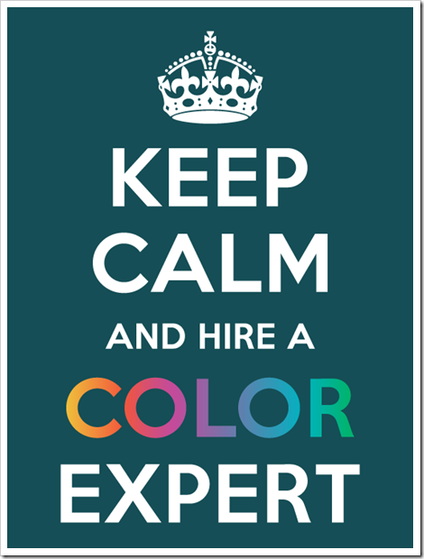 Keep Calm And Hire A Color Consultant