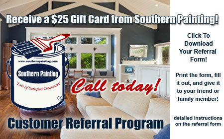 Customer Referral Certificate - Receive a $25 Gift Card from Southern Painting! - Click To Download Your Referral Form - Print the form, fill it out, and give it to your friend or family member!